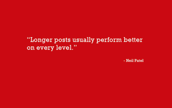 """Longer posts usually perform better on every level."" - Neil Patel"