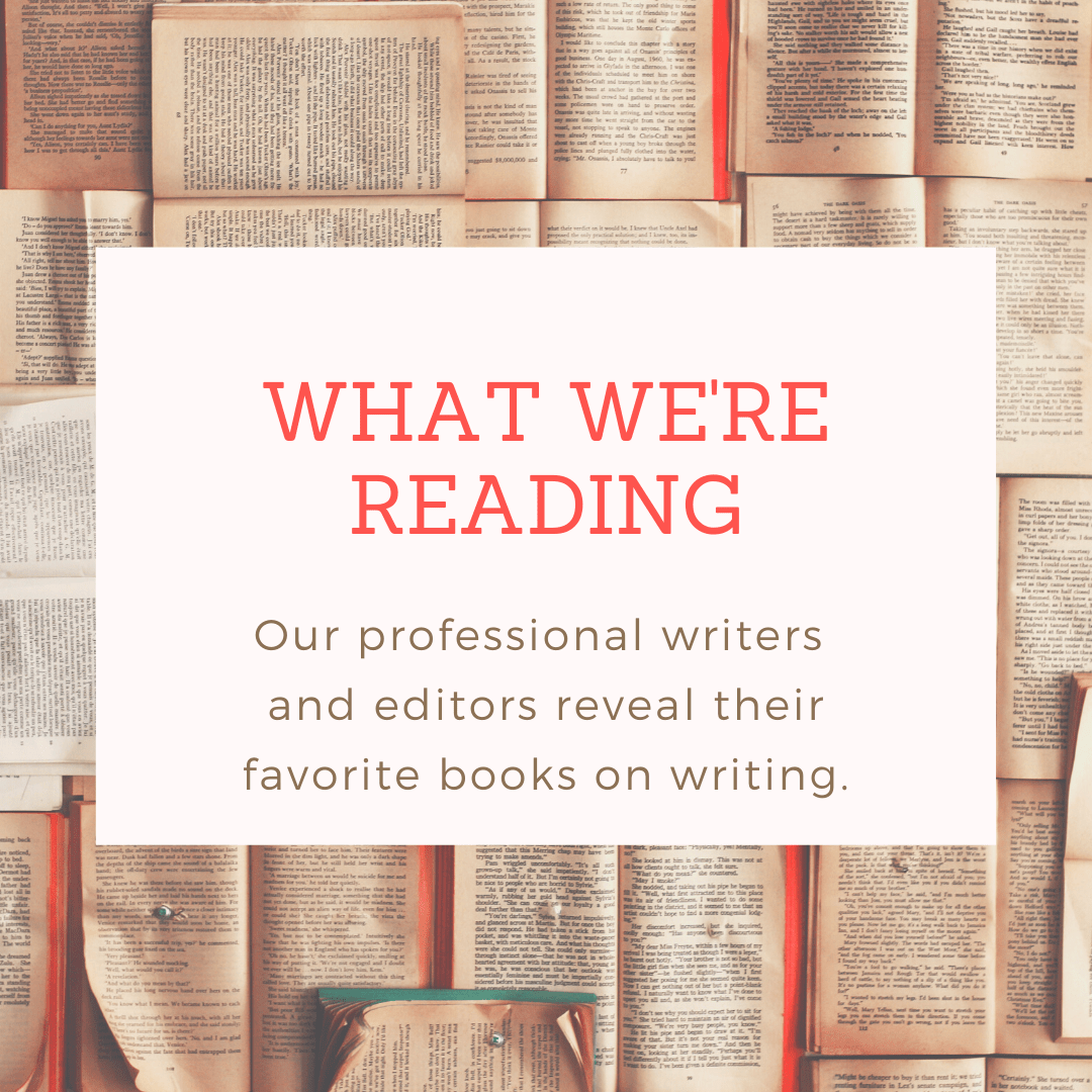 What We're Reading - Our professional writers and editors reveal their favorite books on writing.